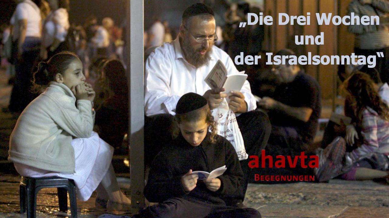 Die Drei Wochen und der Israelsonntag