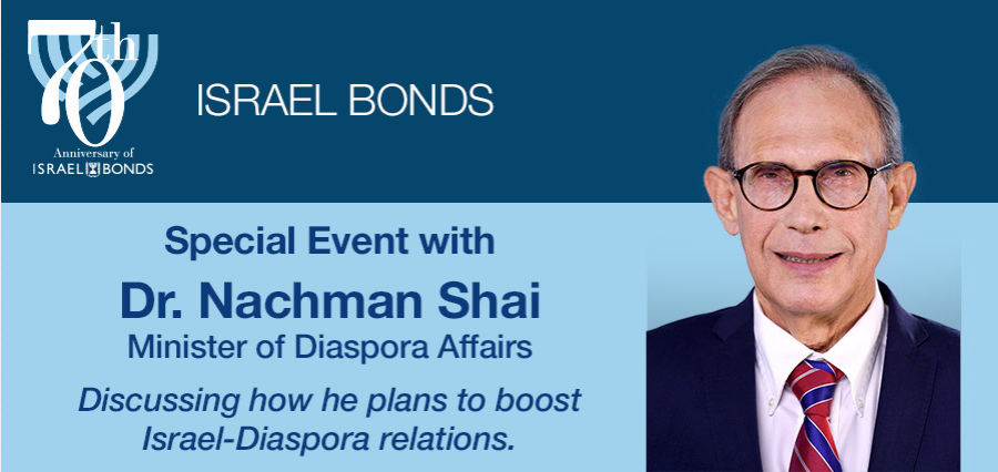 Israel Bonds Invites you to a Special Event with Dr. Nachman Shai, Minister of Diaspora Affairs - Discussing how he plans to boost Israel‑Diaspora relations.