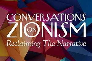 Conversations on Zionism  - Reclaiming the Narrative