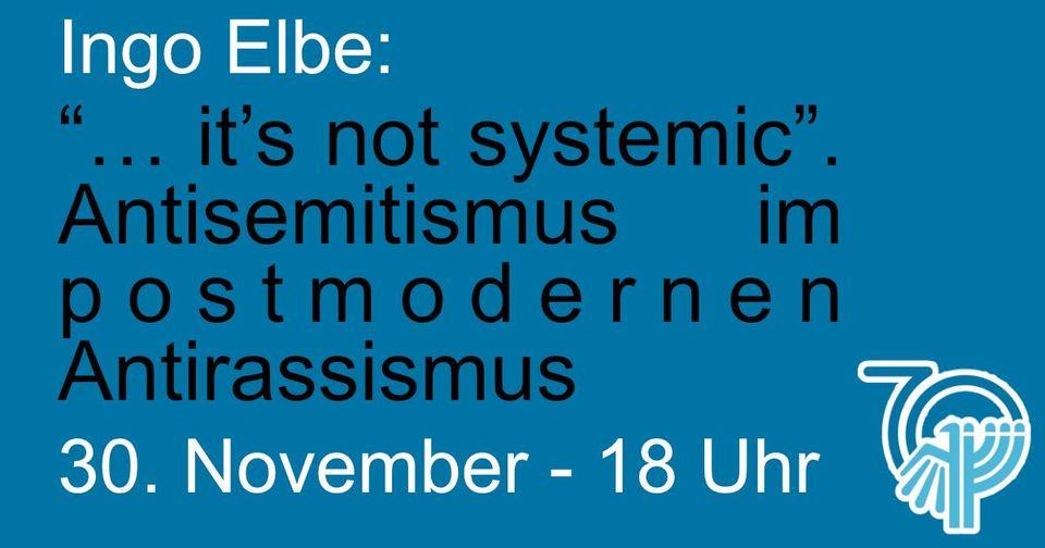 "Ingo Elbe: ""...it's not systemic"". Antisemitismus im postmodernen Antirassismus."